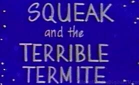 CB04- PR- Squeak and the Terrible Termite